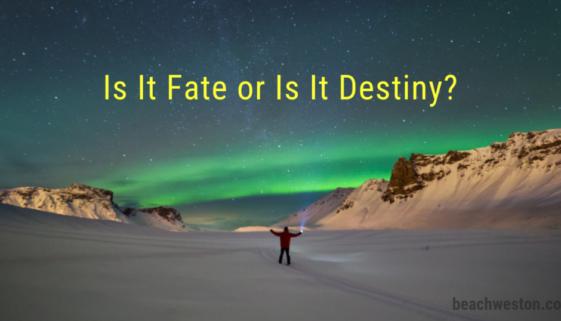 Is It Fate Or Is It Destiny?